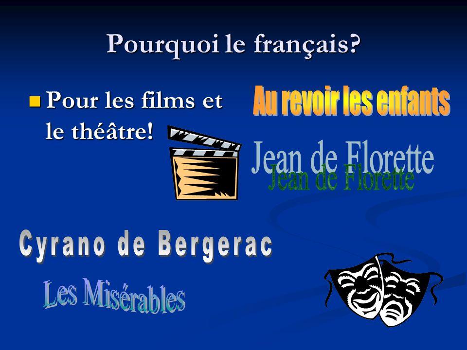 Pourquoi le français? Pour les films et le théâtre! Pour les films et le théâtre!
