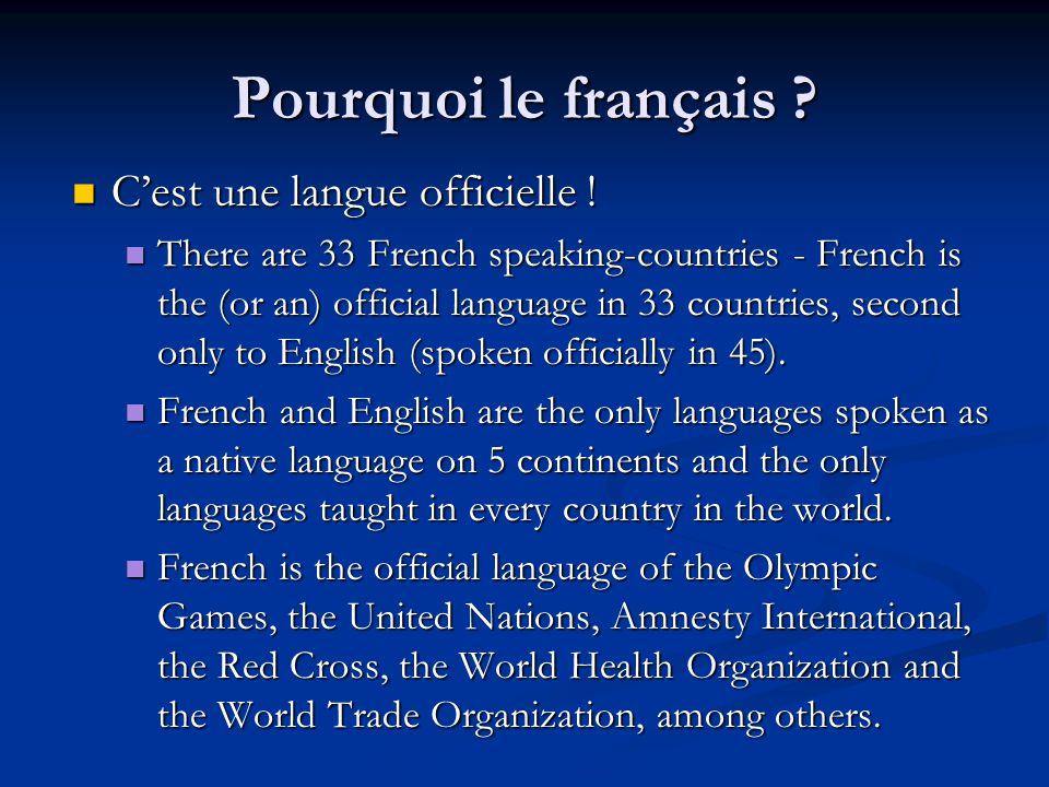Pourquoi le français . Cest une langue officielle .