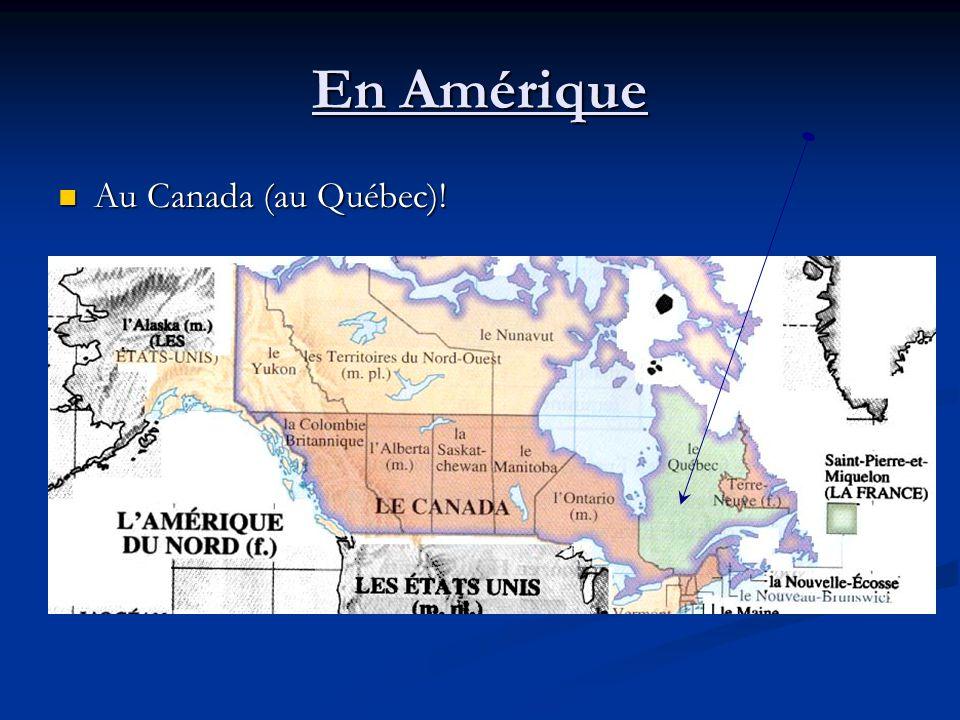 En Amérique Au Canada (au Québec)! Au Canada (au Québec)!