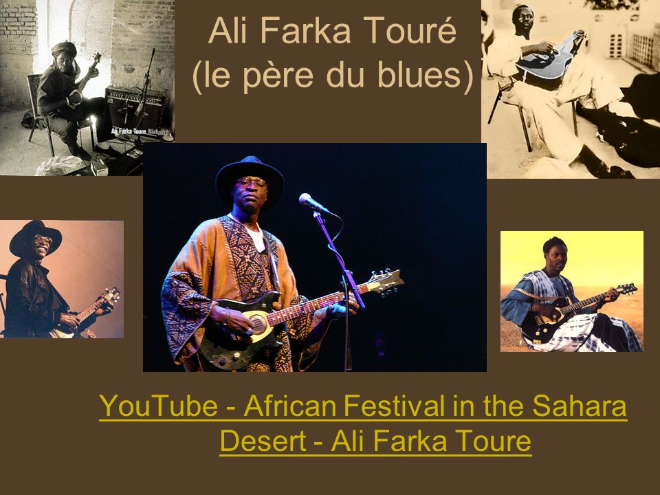 Ali Farka Touré (le père du blues) YouTube - African Festival in the Sahara Desert - Ali Farka Toure