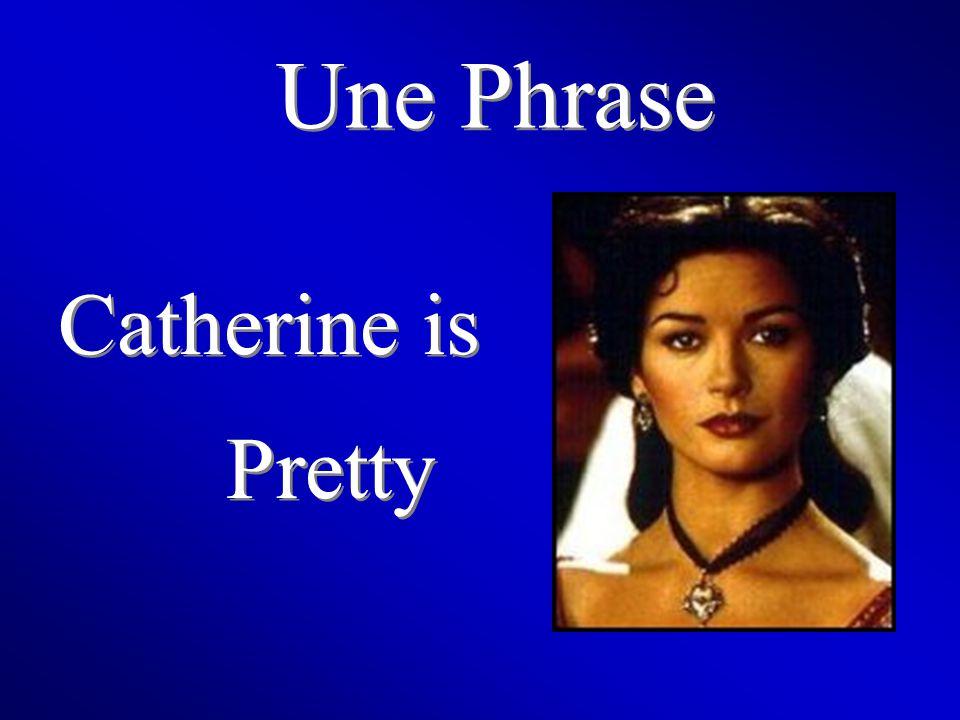 Une Phrase Catherine is Pretty
