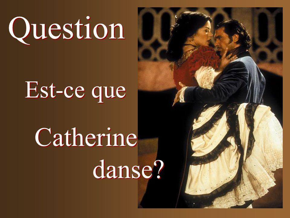 Est-ce que Catherine danse? Question