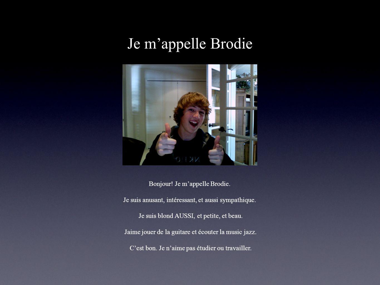 Je mappelle Brodie Bonjour! Je mappelle Brodie. Je suis anusant, intéressant, et aussi sympathique. Je suis blond AUSSI, et petite, et beau. Jaime jou