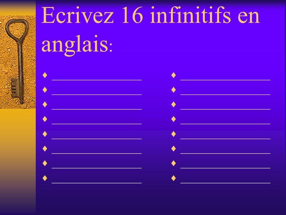 Ecrivez 16 infinitifs en anglais : ________________