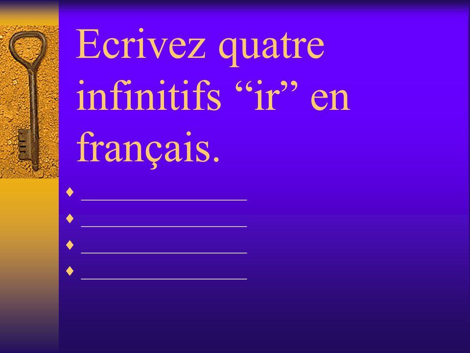 Ecrivez quatre infinitifs ir en français. __________________