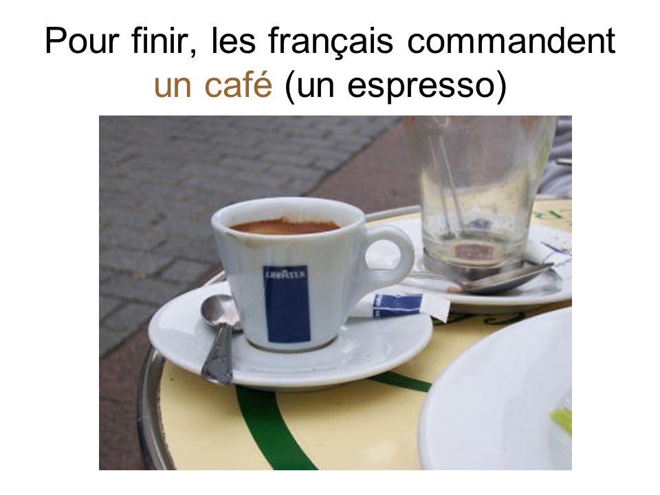 Pour finir, les français commandent un café (un espresso)