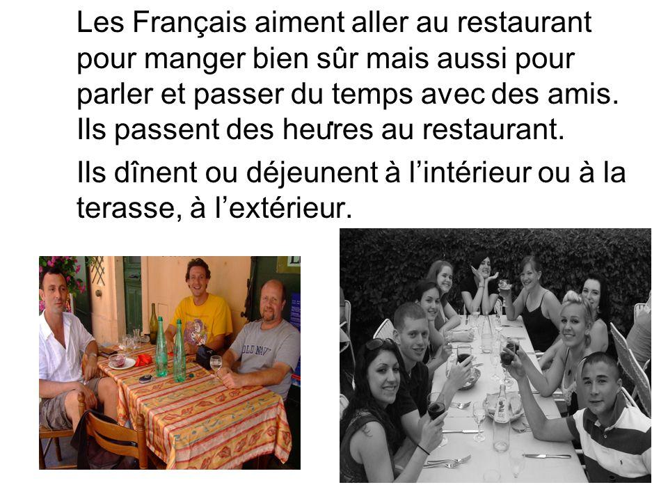 . Les Français aiment aller au restaurant pour manger bien sûr mais aussi pour parler et passer du temps avec des amis. Ils passent des heures au rest