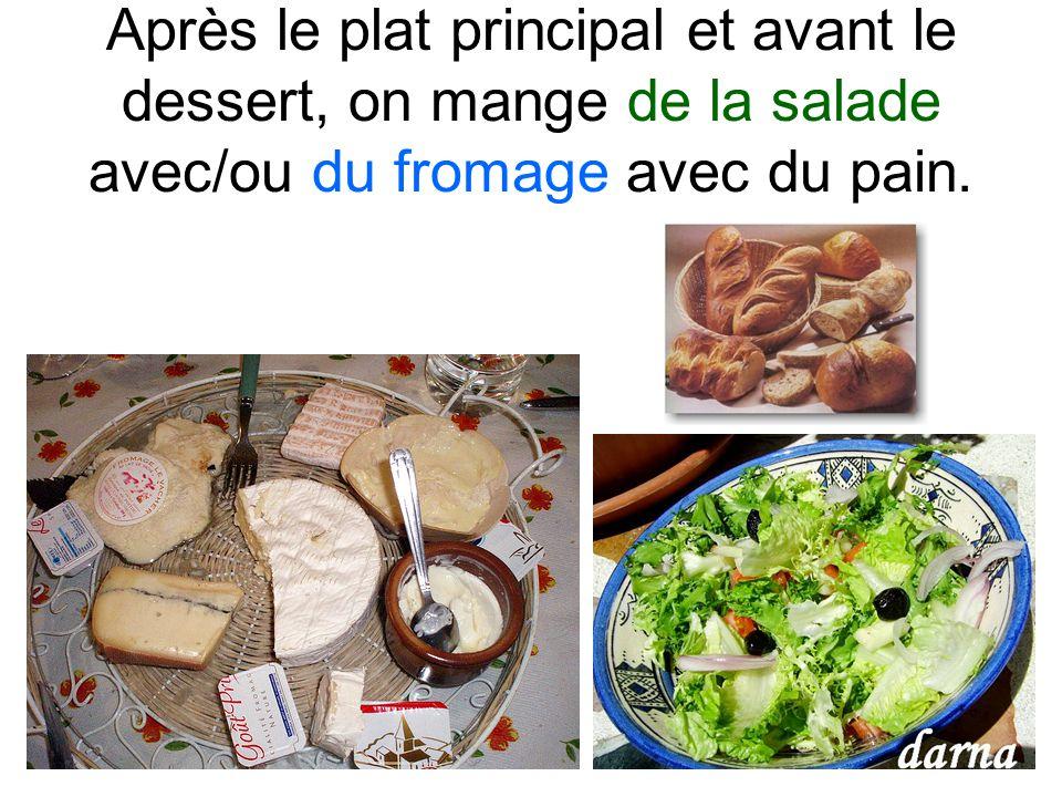 Après le plat principal et avant le dessert, on mange de la salade avec/ou du fromage avec du pain.