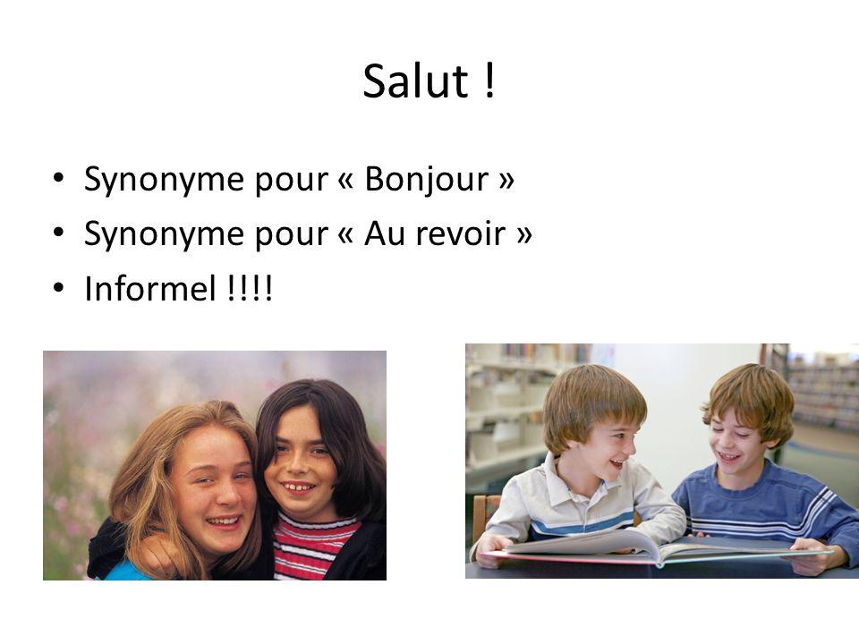 Salut ! Synonyme pour « Bonjour » Synonyme pour « Au revoir » Informel !!!!