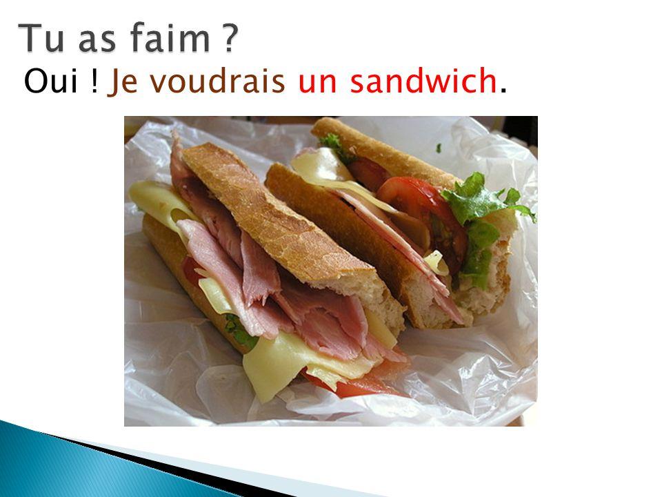Oui ! Je voudrais un sandwich.