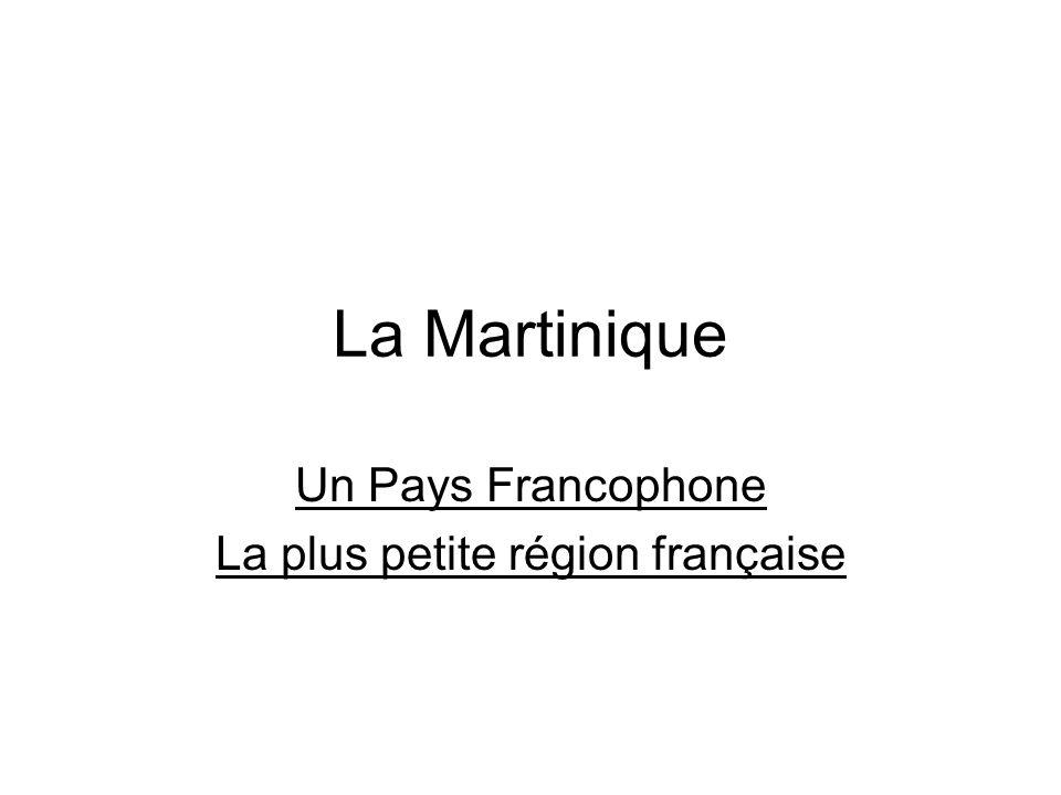 La Martinique Un Pays Francophone La plus petite région française