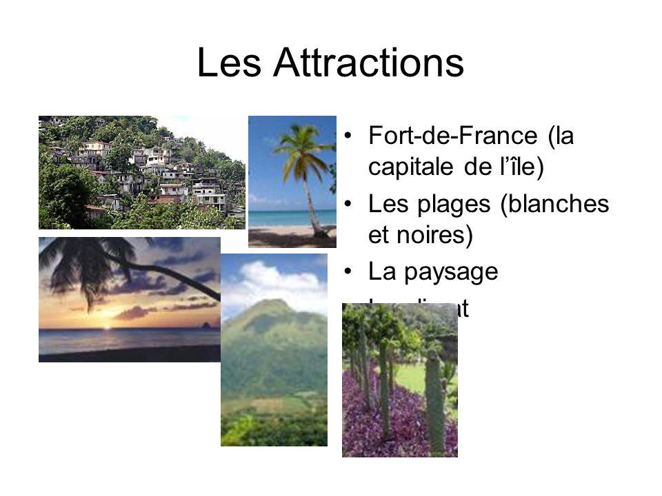 Les Attractions Fort-de-France (la capitale de lîle) Les plages (blanches et noires) La paysage Le climat