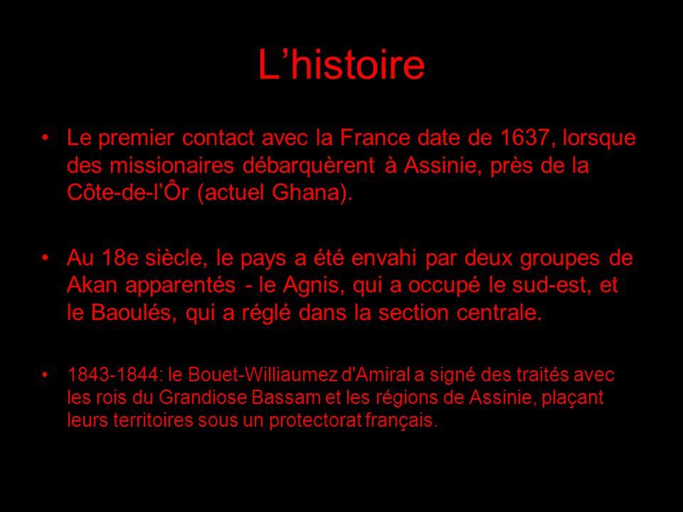 Lhistoire Le premier contact avec la France date de 1637, lorsque des missionaires débarquèrent à Assinie, près de la Côte-de-lÔr (actuel Ghana). Au 1