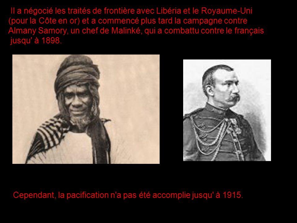 Il a négocié les traités de frontière avec Libéria et le Royaume-Uni (pour la Côte en or) et a commencé plus tard la campagne contre Almany Samory, un