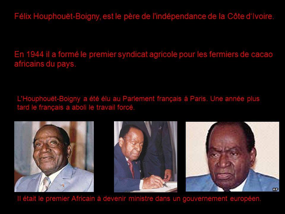 Félix Houphouët-Boigny, est le père de l'indépendance de la Côte dIvoire. En 1944 il a formé le premier syndicat agricole pour les fermiers de cacao a