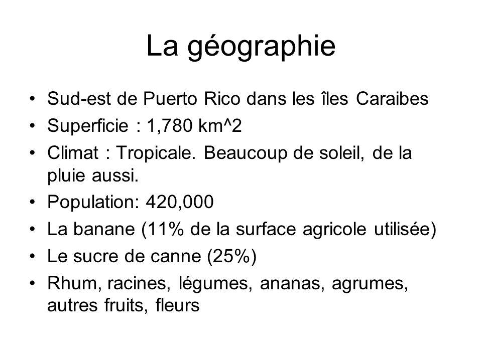 La géographie Sud-est de Puerto Rico dans les îles Caraibes Superficie : 1,780 km^2 Climat : Tropicale. Beaucoup de soleil, de la pluie aussi. Populat