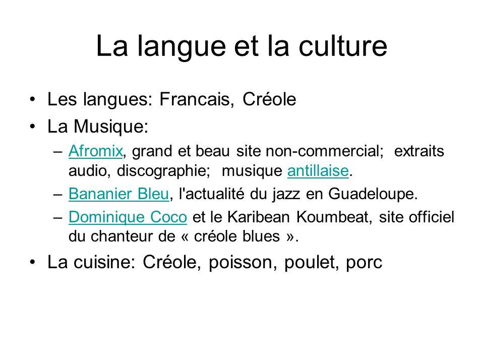 La langue et la culture Les langues: Francais, Créole La Musique: –Afromix, grand et beau site non-commercial; extraits audio, discographie; musique a