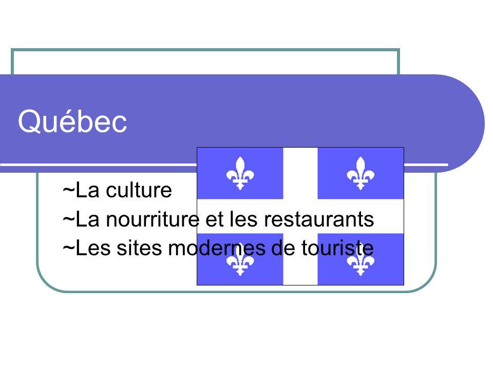 Québec ~La culture ~La nourriture et les restaurants ~Les sites modernes de touriste