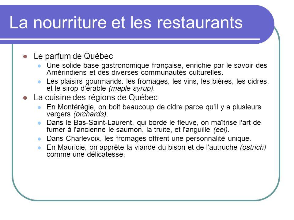 La nourriture et les restaurants Le parfum de Québec Une solide base gastronomique française, enrichie par le savoir des Amérindiens et des diverses c