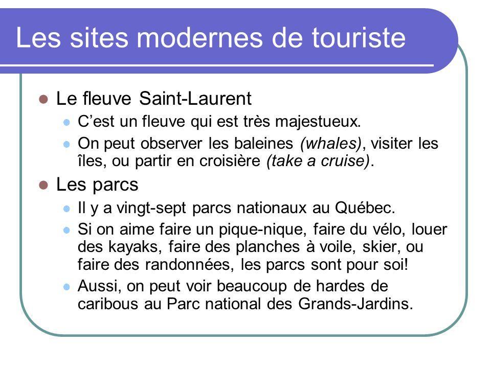 Les sites modernes de touriste Le fleuve Saint-Laurent Cest un fleuve qui est très majestueux. On peut observer les baleines (whales), visiter les île