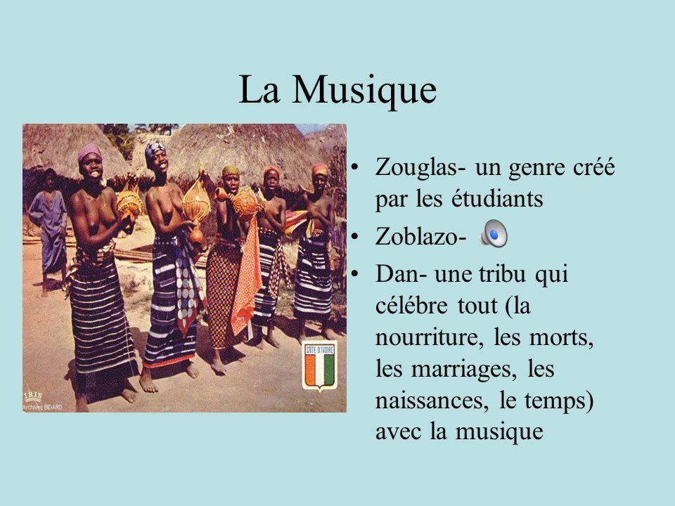 La Musique Zouglas- un genre créé par les étudiants Zoblazo- Dan- une tribu qui célébre tout (la nourriture, les morts, les marriages, les naissances, le temps) avec la musique