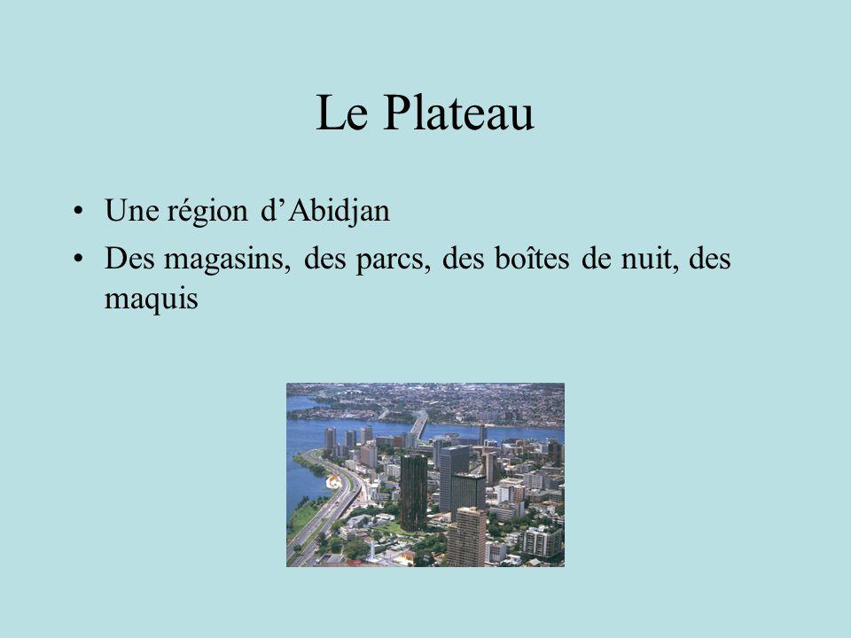 Le Plateau Une région dAbidjan Des magasins, des parcs, des boîtes de nuit, des maquis