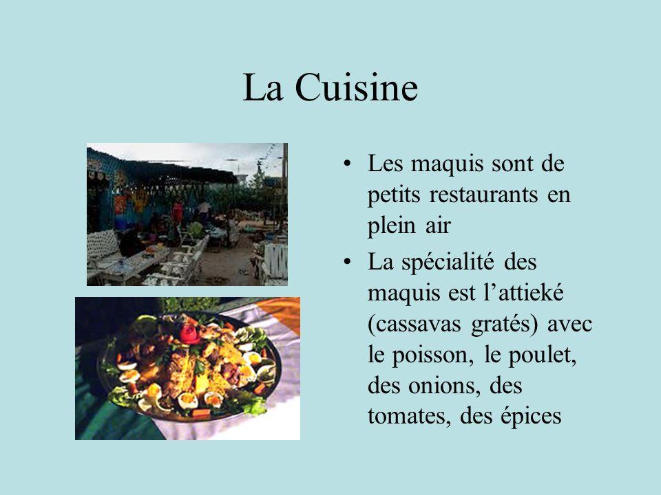 La Cuisine Les maquis sont de petits restaurants en plein air La spécialité des maquis est lattieké (cassavas gratés) avec le poisson, le poulet, des onions, des tomates, des épices