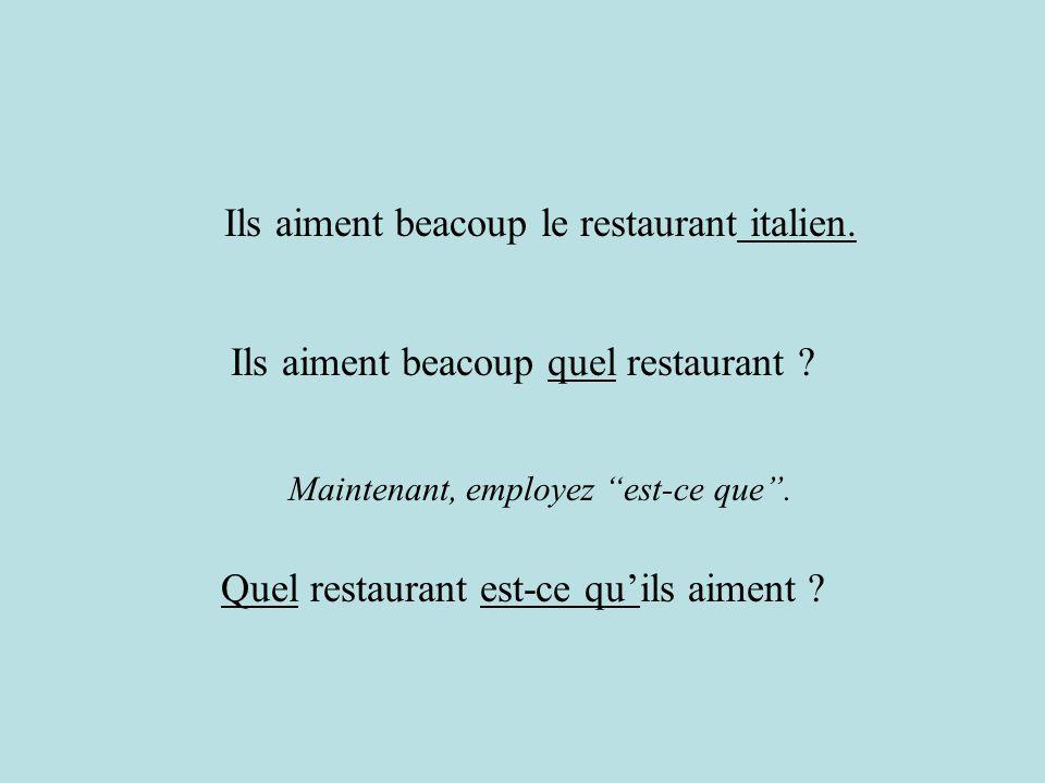 Maintenant, employez est-ce que. Ils aiment beacoup quel restaurant ? Quel restaurant est-ce quils aiment ? Ils aiment beacoup le restaurant italien.