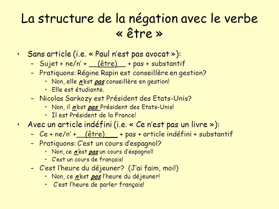 La structure de la négation avec le verbe « être » Sans article (i.e. « Paul nest pas avocat »): –Sujet + ne/n + __(être)__ + pas + substantif –Pratiq