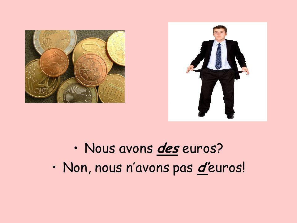 Nous avons des euros? Non, nous navons pas deuros!