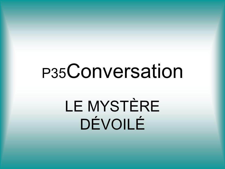 P35 Conversation LE MYSTÈRE DÉVOILÉ