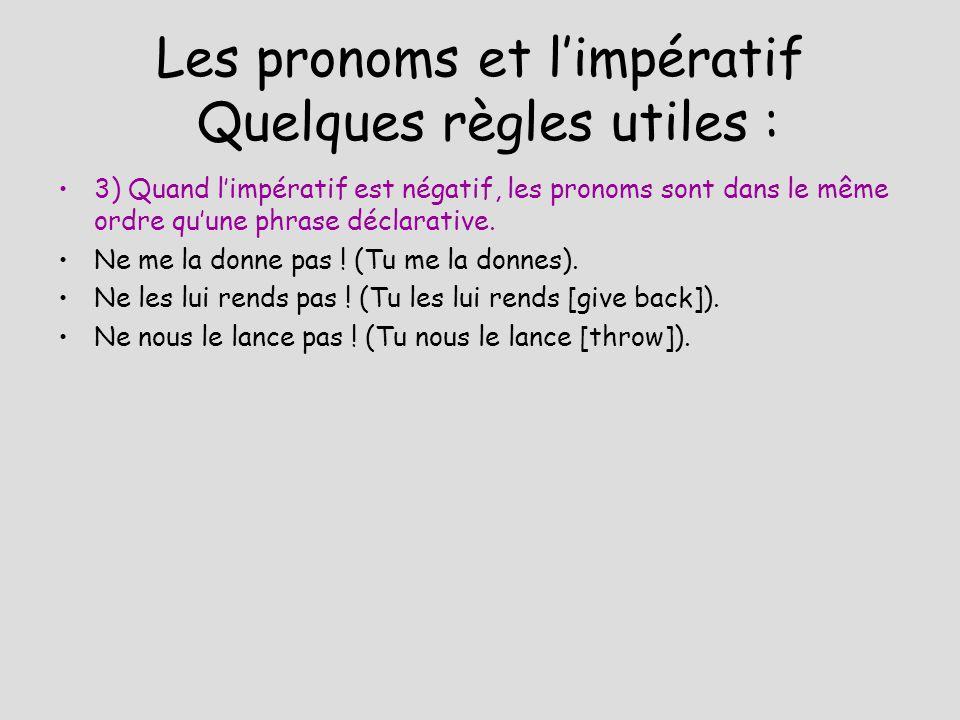 Les pronoms et limpératif Quelques règles utiles : 3) Quand limpératif est négatif, les pronoms sont dans le même ordre quune phrase déclarative. Ne m