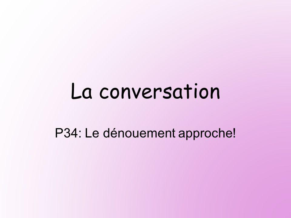 La conversation P34: Le dénouement approche!