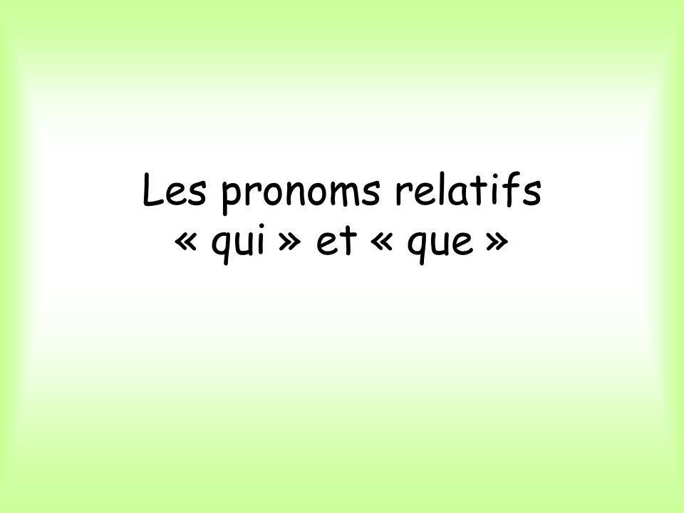 Les pronoms relatifs « qui » et « que »