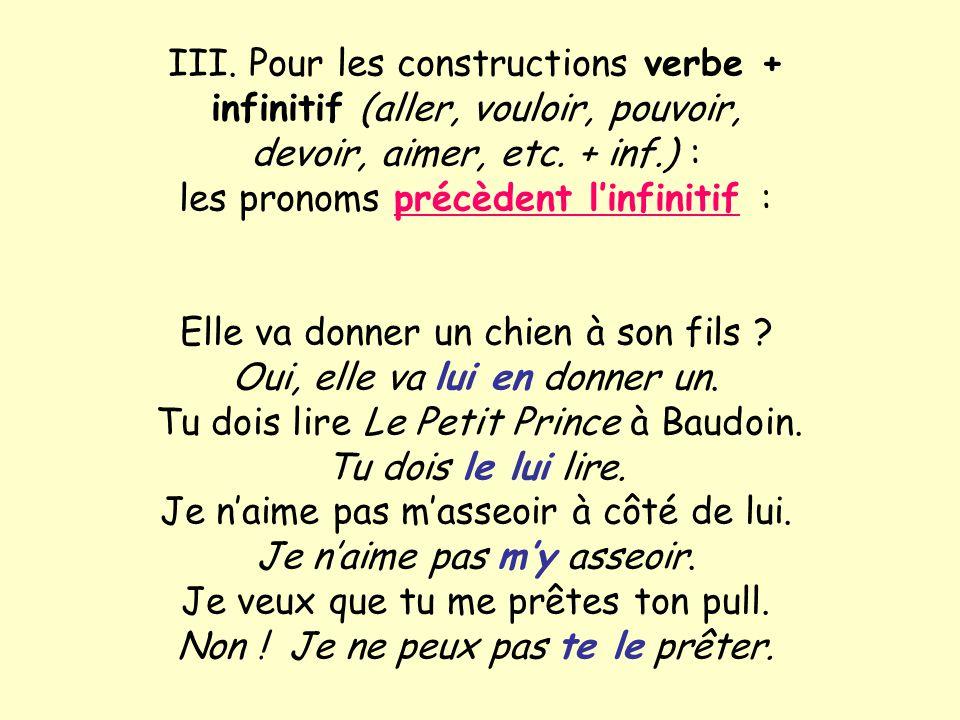 III. Pour les constructions verbe + infinitif (aller, vouloir, pouvoir, devoir, aimer, etc. + inf.) : les pronoms précèdent linfinitif : Elle va donne