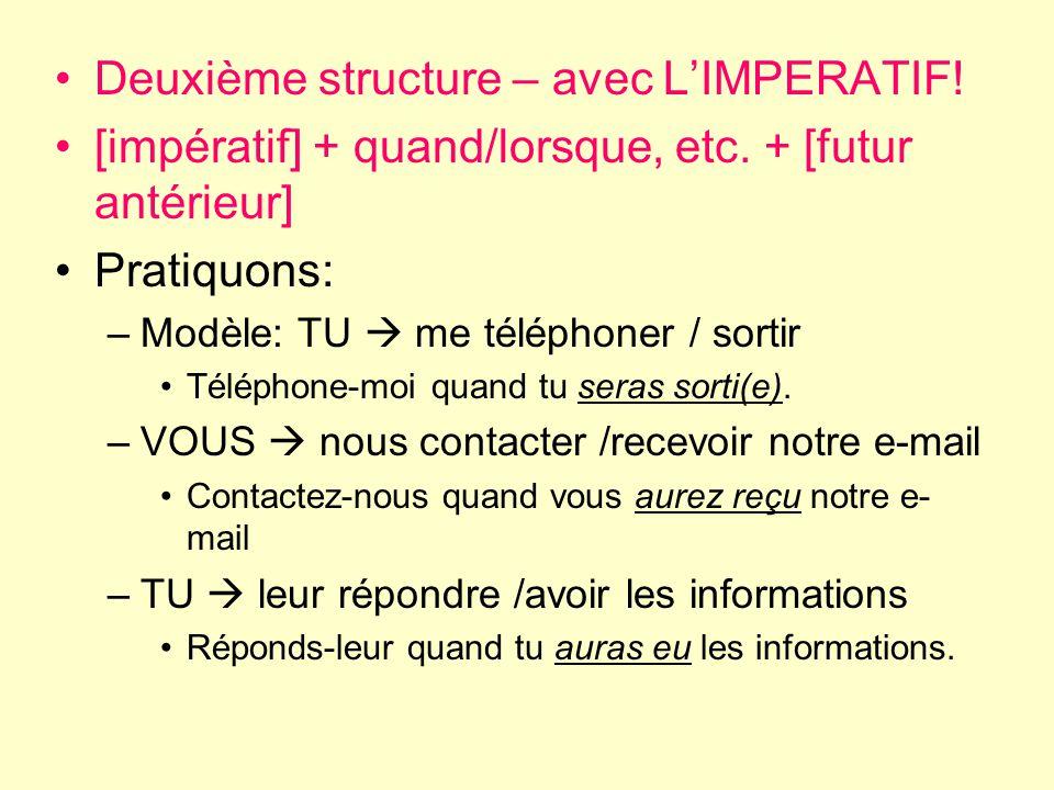 Deuxième structure – avec LIMPERATIF. [impératif] + quand/lorsque, etc.