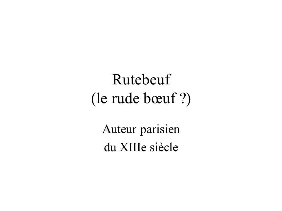 Rutebeuf (le rude bœuf ?) Auteur parisien du XIIIe siècle