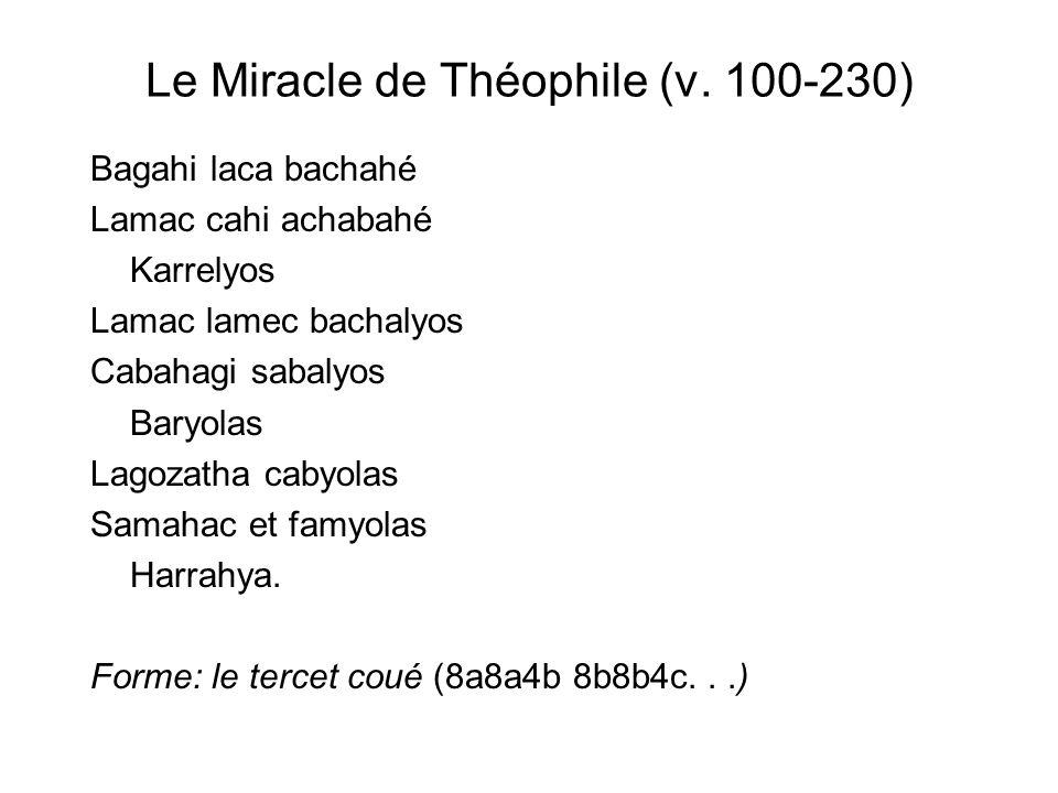 Le Miracle de Théophile (v. 100-230) Bagahi laca bachahé Lamac cahi achabahé Karrelyos Lamac lamec bachalyos Cabahagi sabalyos Baryolas Lagozatha caby