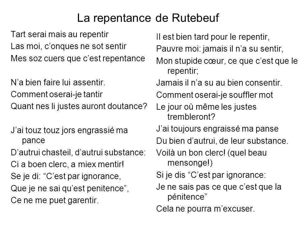 La repentance de Rutebeuf Tart serai mais au repentir Las moi, conques ne sot sentir Mes soz cuers que cest repentance Na bien faire lui assentir. Com
