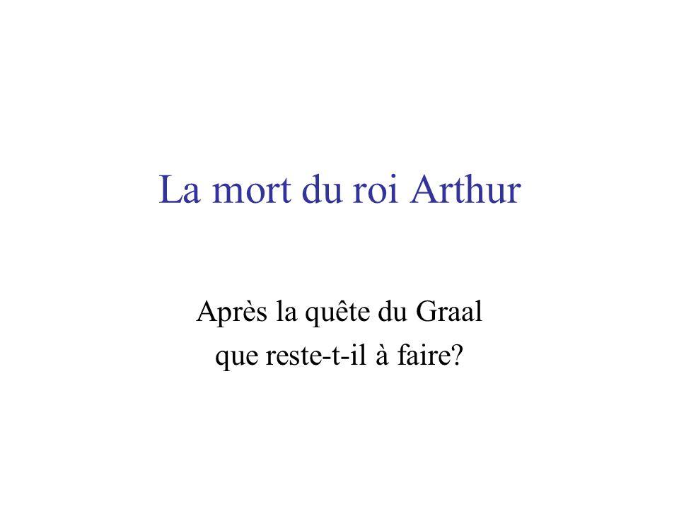 La mort du roi Arthur Après la quête du Graal que reste-t-il à faire?