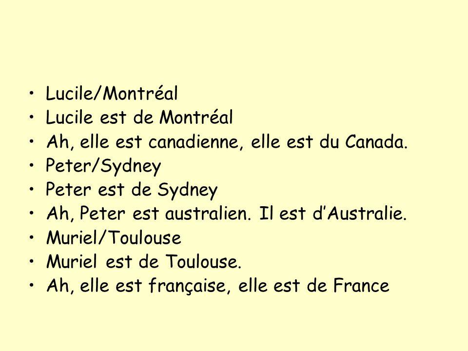 Lucile/Montréal Lucile est de Montréal Ah, elle est canadienne, elle est du Canada. Peter/Sydney Peter est de Sydney Ah, Peter est australien. Il est
