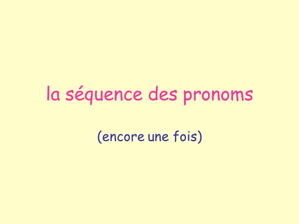 la séquence des pronoms (encore une fois)