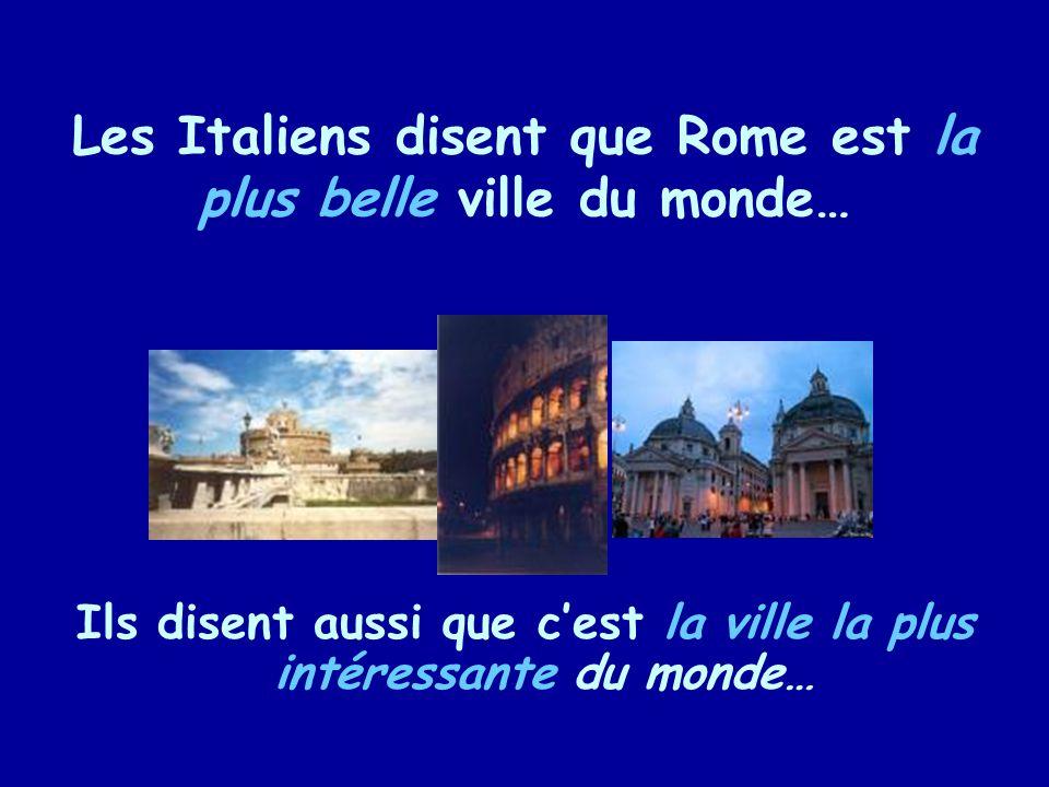 Les Italiens disent que Rome est la plus belle ville du monde… Ils disent aussi que cest la ville la plus intéressante du monde…