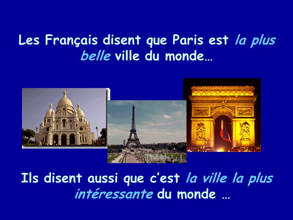 Les Français disent que Paris est la plus belle ville du monde… Ils disent aussi que cest la ville la plus intéressante du monde …