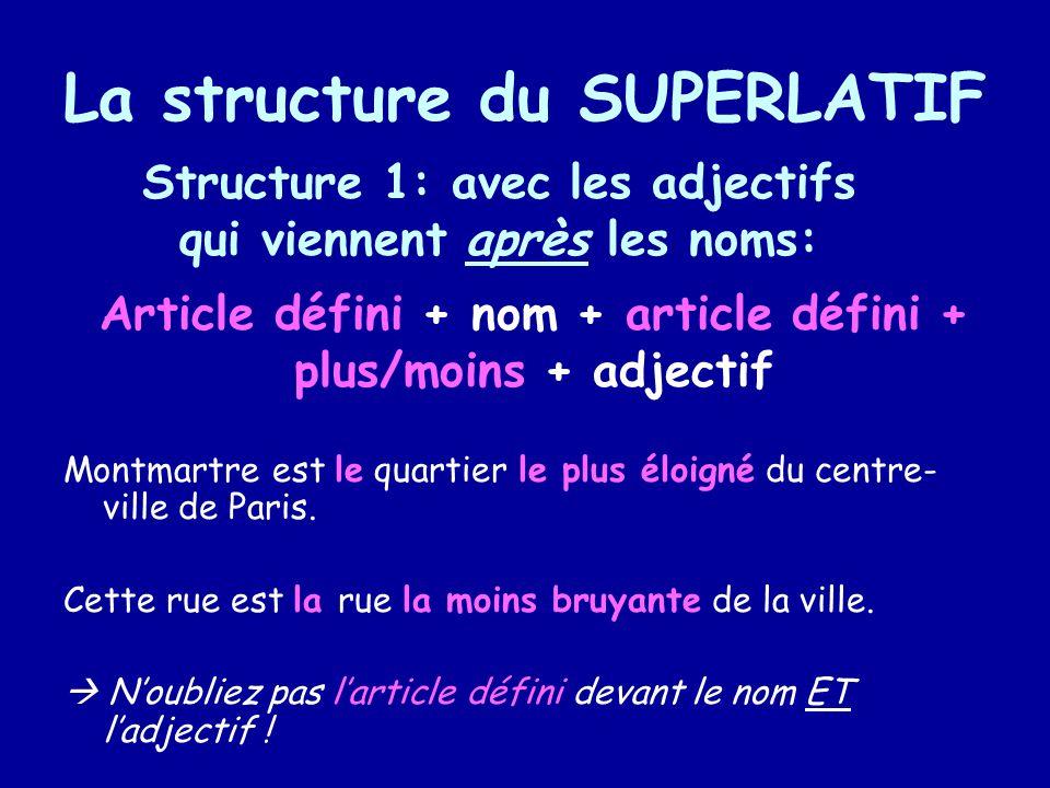 La structure du SUPERLATIF Montmartre est le quartier le plus éloigné du centre- ville de Paris. Cette rue est la rue la moins bruyante de la ville. N