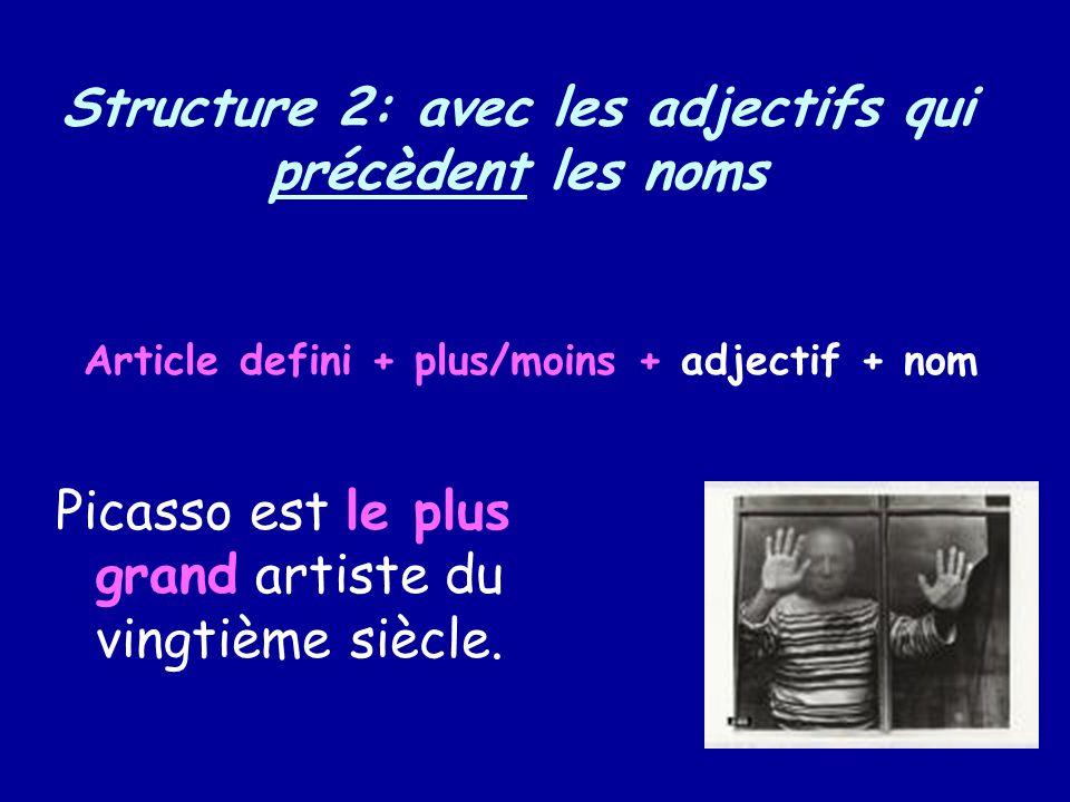 Structure 2: avec les adjectifs qui précèdent les noms Picasso est le plus grand artiste du vingtième siècle. Article defini + plus/moins + adjectif +