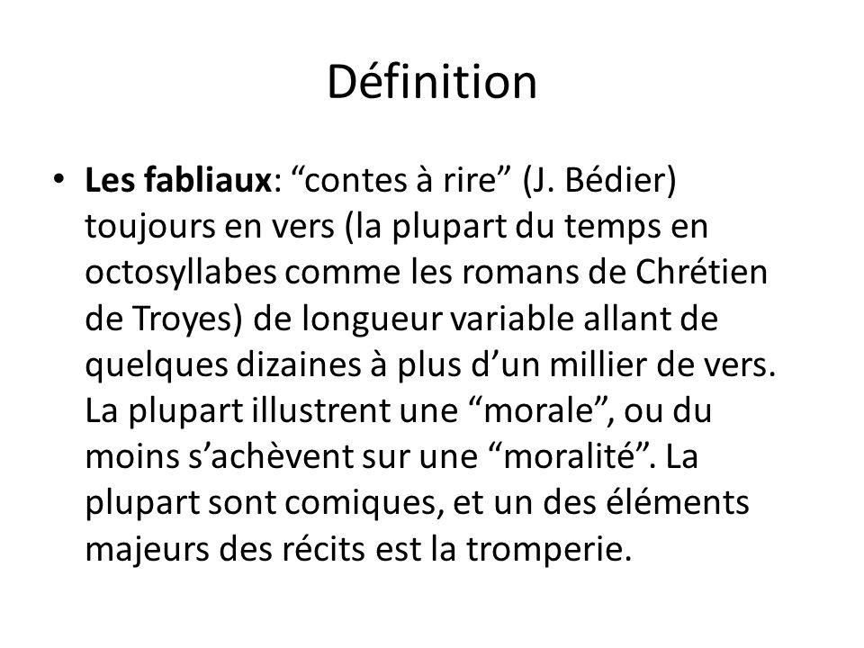 Définition Les fabliaux: contes à rire (J. Bédier) toujours en vers (la plupart du temps en octosyllabes comme les romans de Chrétien de Troyes) de lo