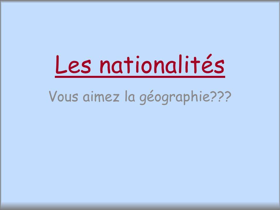 Les nationalités Vous aimez la géographie???