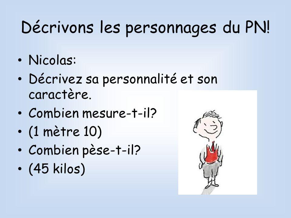 Décrivons les personnages du PN! Nicolas: Décrivez sa personnalité et son caractère. Combien mesure-t-il? (1 mètre 10) Combien pèse-t-il? (45 kilos)