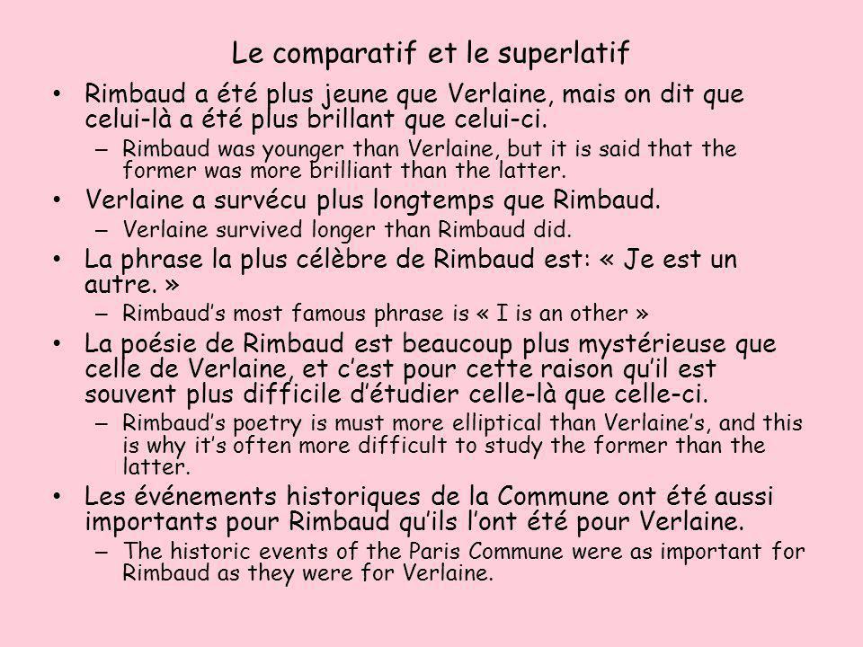 Le comparatif et le superlatif Rimbaud a été plus jeune que Verlaine, mais on dit que celui-là a été plus brillant que celui-ci. – Rimbaud was younger